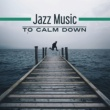 Chillout Jazz Jazz Music to Calm Down ‐ Stress Relief with Jazz Music, Smooth Sounds, Piano Bar, Easy Listening