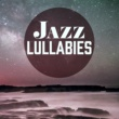 Calming Piano Music Collection Jazz Lullabies ‐ Soft Jazz Sounds, Relaxing Jazz Instrumental, Mellow Jazz Songs