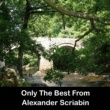 Alexander Scriabin Only The Best From Alexander Scriabin