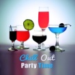 Chillout Chill Out Party Time ‐ Ibiza Dance, Beach Party, Night Time Music, Drinks Bar