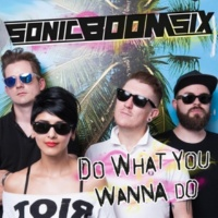 Sonic Boom Six Do What You Wanna Do