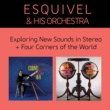 Esquivel and His Orchestra Exploring New Sounds in Stereo + Four Corners of the World (Bonus Track Version)