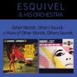 Esquivel and His Orchestra Other Worlds, Other Sounds + More of Other Worlds, Other Sounds (Bonus Track Version)
