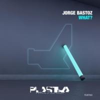 Jorge Bastoz What?