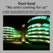 Trust Fund No-One's Coming for Us