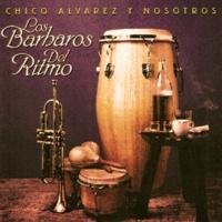 Chico Alvarez y Nosotros Oigan Mi Rumba