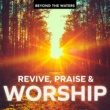 Beyond The Waters Revive, Praise and Worship