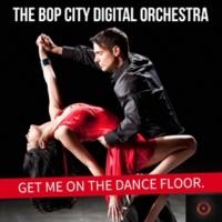 Bop City Digital Orchestra Get Me on the Dance Floor