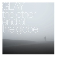 GLAY the other end of the globe