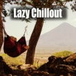 Top 40 Lazy Chillout ‐ Deep Chill Out, Relax Time, Rest, Positive Mood, Chill Out Day