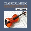 Various Artists Classical Music Masterpieces, Vol. XXXVI