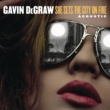 Gavin DeGraw She Sets The City On Fire (Acoustic)