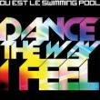 Ou Est Le Swimming Pool Dance the Way I Feel