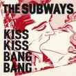 The Subways Kiss Kiss Bang Bang