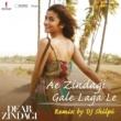 "Ilaiyaraaja/Amit Trivedi/Arijit Singh/DJ Shilpi Ae Zindagi Gale Laga Le (Remix By DJ Shilpi) [From ""Dear Zindagi""]"