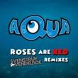 AQUA Roses Are Red [Svenstrup & Vendelboe Remixes]