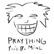 Praything You'll Be Mine