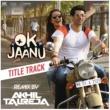 """A.R. Rahman/Srinidhi Venkatesh/DJ Akhil Talreja Ok Jaanu (Remix By DJ Akhil Talreja) [From """"OK Jaanu""""]"""