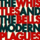 The Whistles & The Bells Modern Plagues