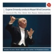 Eugene Ormandy Eugene Ormandy Conducts Mozart Wind Concertos
