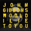 John Gibbons Would I Lie to You? (Remixes)