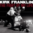 Kirk Franklin The Fight Of My Life