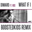 DIMARO What If I (feat. Ros) [Boostedkids Remixes]