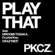 PKCZ(R) PLAY THAT feat. 登坂広臣,Crystal Kay,CRAZYBOY
