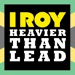 I Roy Heavier Than Lead