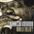 Harrison Kennedy Who U Tellin'?