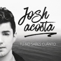 Josh Acosta Tú No Sabes Cuánto