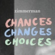 Zimmerman Chances Changes Choices