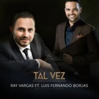 Ray Vargas/Luis Fernando Borjas Tal Vez (feat.Luis Fernando Borjas)