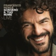 Francesco Renga Scriverò il tuo nome - Live