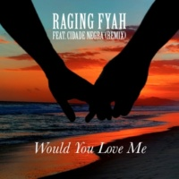 Raging Fyah & Cidade Negra Would You Love Me (Remix)