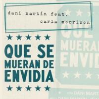 Dani Martin/Carla Morrison Que Se Mueran de Envidia (feat.Carla Morrison)
