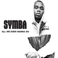 SYMBA All We Ever Wanna Do