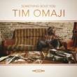 Tim Omaji Something Bout You