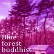 Blue forest buddhist LAILA LAILA