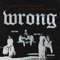 A$AP Mob/A$AP Rocky/A$AP Ferg Wrong (feat.A$AP Rocky/A$AP Ferg)