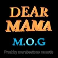 M.O.G/MURABEATONE DEAR MAMA (feat. MURABEATONE)