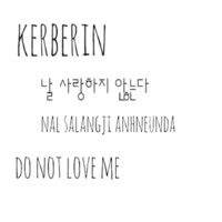 Kerberin Do not love me