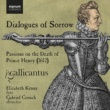 Gallicantus/Elizabeth Kenny Dialogues of Sorrow: Passions on the Death of Prince Henry (1612)