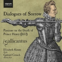 Gallicantus/Elizabeth Kenny Passions on the Death of Prince Henry: No Object Dearer