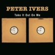 Peter Ivers Take It Out On Me