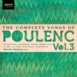 Sarah Fox/Malcolm Martineau The Complete Songs of Poulenc, Vol.3