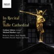 Graham Ashton/Michael Matthes In Recital at Tulle Cathedral