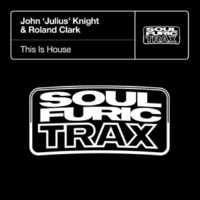 John 'Julius' Knight & Roland Clark This Is House (JJK Groove Mix)