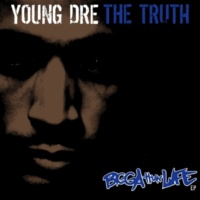 Young Dre The Truth Bigga Than Life