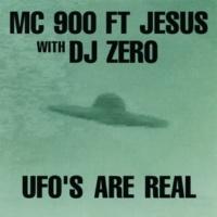 MC 900 Ft. Jesus UFO's Are Real (with DJ Zero)